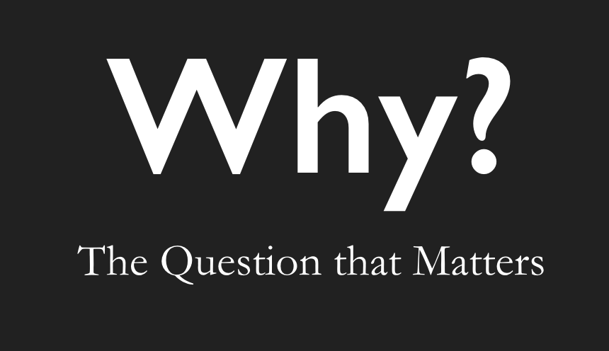 The Why Equation